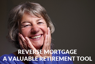 Reverse Mortgage – a valuable retirement tool